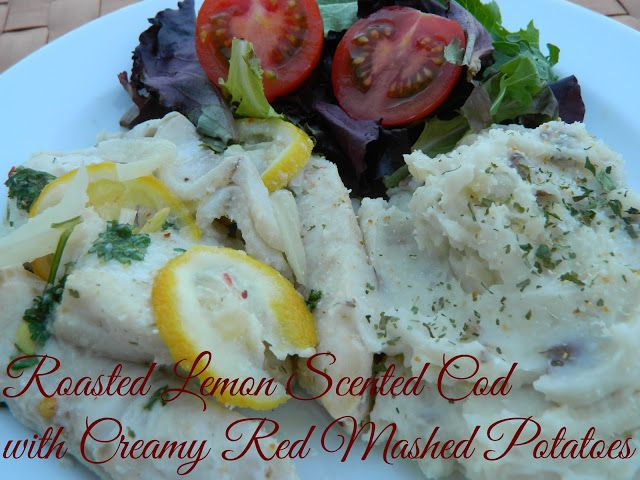 Roasted Lemon Scented Cod with Creamy Red Mashed Potatoes