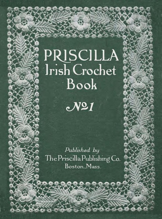 Crochet Stitches Book Pdf : the book and see the dressVintage Priscilla Irish Crochet book No1 PDF ...
