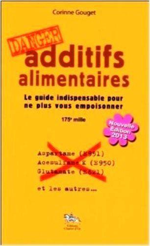 Additifs alimentaires Danger : Le guide indispensable pour ne plus vous empoisonner de Corinne Gouget
