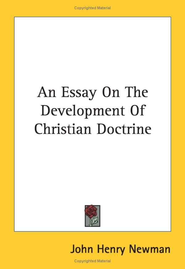 essay development doctrine newman An essay on the development of christian doctrine john henry newman newman reader development of christian doctrine, an essay on the development of.