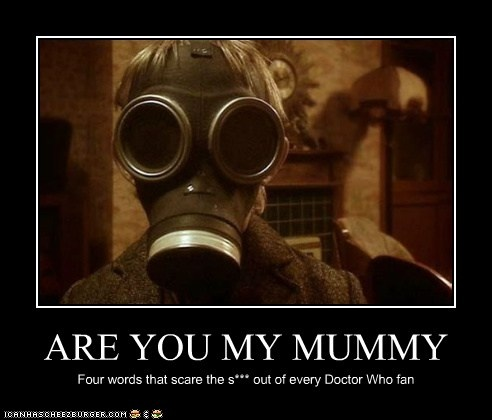 Are You My Mummy Doctor Who Pinterest