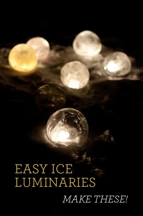 Easy DIY Ice Luminaries.Supplies:  - Balloons – any size – Huge ones would be awesome!- Water- Colored dye, optional  - Click lights/Candles   add a few drops dye inside balloon and slowly fill with water.  Click lights:  Completely freeze balloons.Once frozen, remove the balloon.Scoop out a little divot in the snow, place the click light inside and place the ice luminary on top.