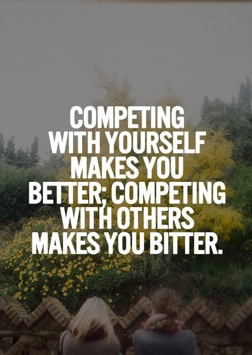 competing with others only makes you bitter and jealous