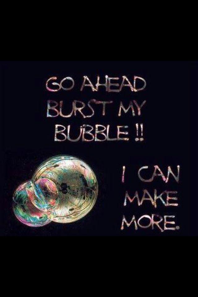 Dont Burst My Bubble Quotes Quotesgram