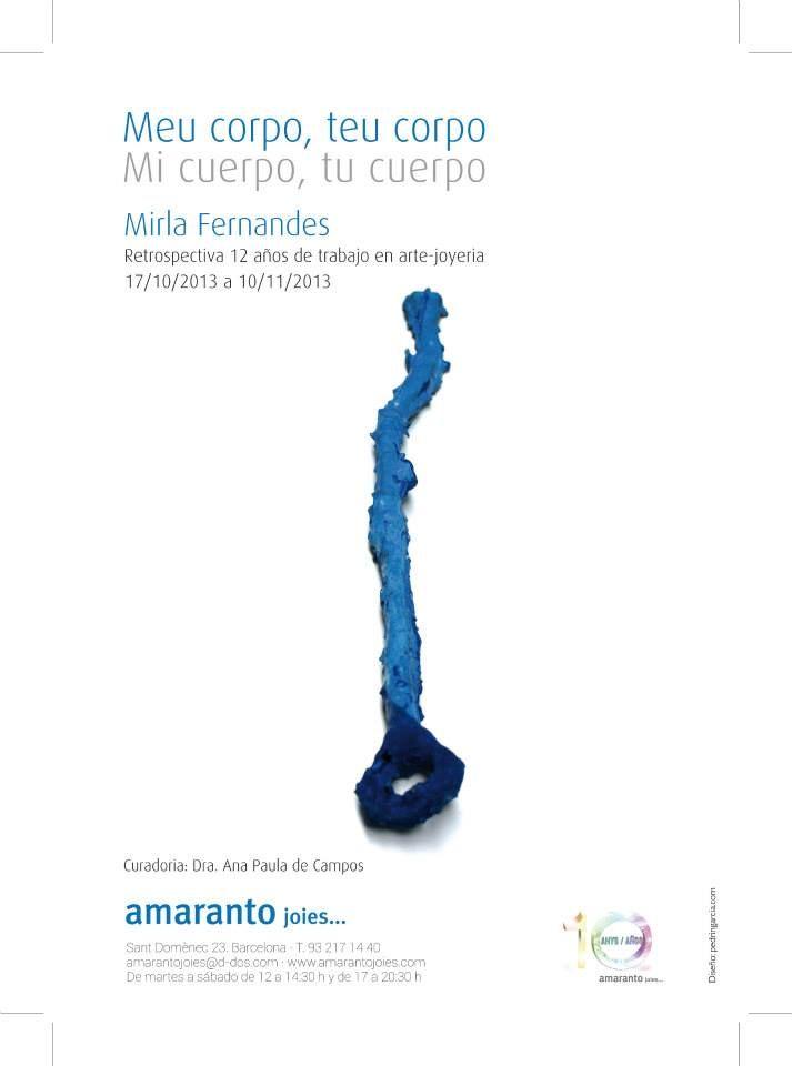 """OFF JOYA : Amaranto joies presents """"Meu corpo, teu corpo. Mirla Fernandes"""" - 17 oct-10 nov 2013  - Sant Domènec 23 08012 Barcelona amarantojoies@d-dos.com tel. 93 217 14 40 Horario de martes a sábado de 12 a 14:30h y de 17 a 21:30h. - - X"""