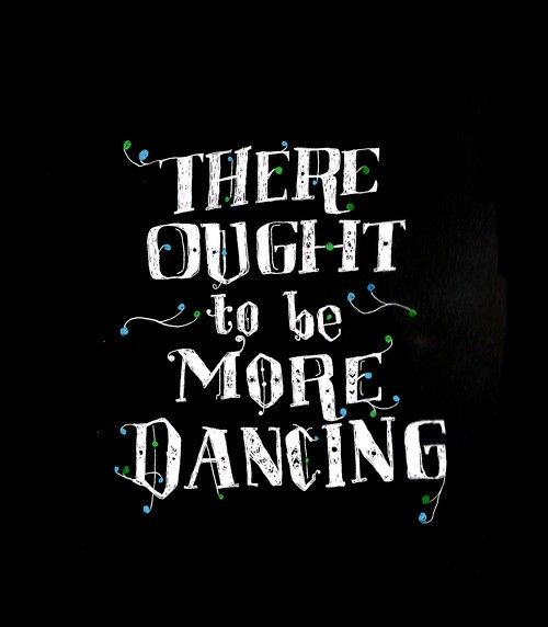there are shortcuts to happiness, dancing is one of them