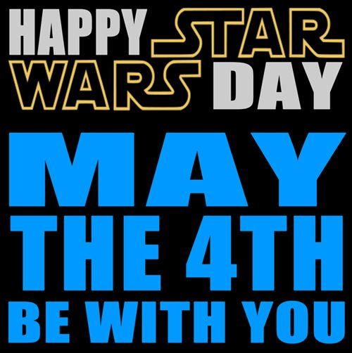 May The 4th Be With You: May The 4th Be With You.