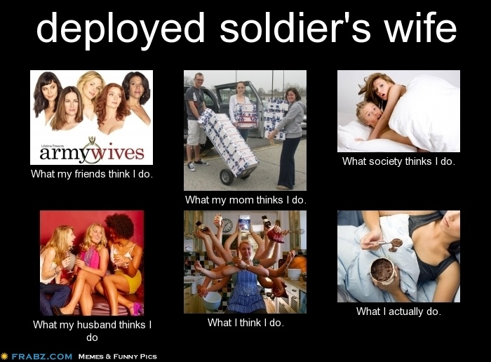 Funny Work Wife Meme : Deployed soldier s wife meme army pinterest
