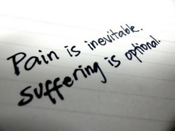 Pain is inevitable. Suffering is optional
