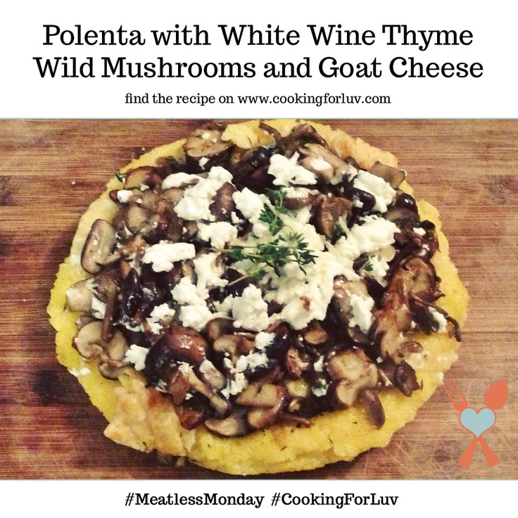 Try my Polenta with White Wine, Thyme, Wild Mushrooms, and Goat Cheese ...