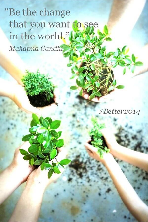 """""""Be the Change you wish to see in the World."""" Gandhi. #Better2014"""