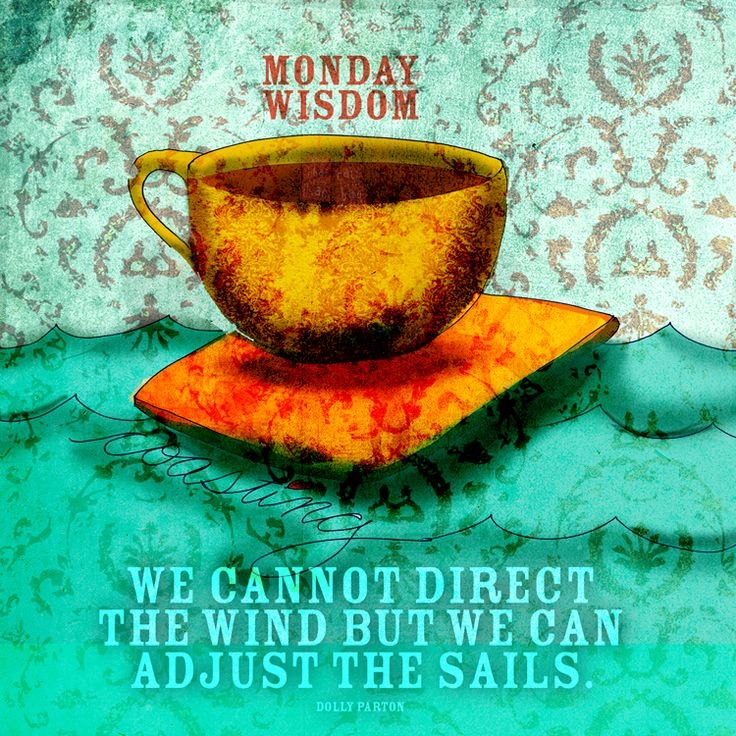 We cannot direct the wind but we can adjust the sails. What my coffee says to me