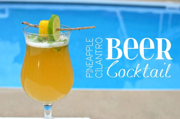 Pineapple Cilantro Beer Cocktail | Beer (or booze) me | Pinterest