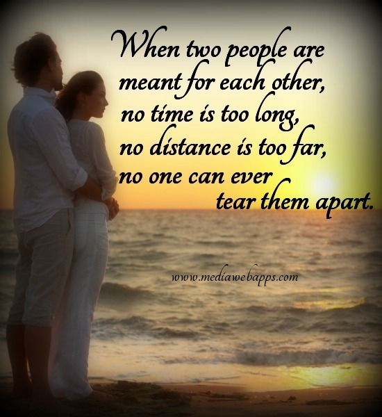 Quotes About Love And Time Apart : When two people are meant for each other, no time is too long, no ...