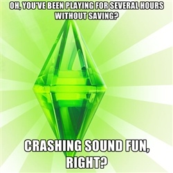 Sims - Oh, you've been playing for several hours without ...