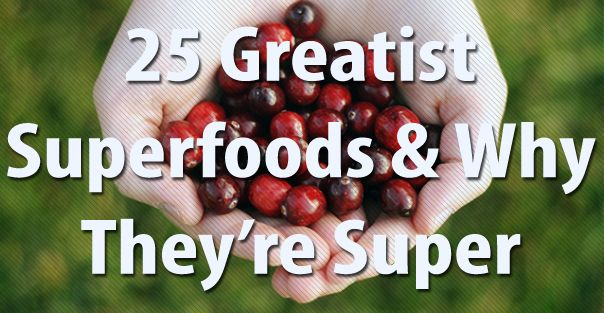 25 Superfoods— and why they're super.
