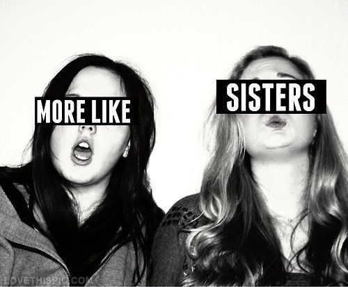 Quotes About Best Friends Being Like Sisters Tumblr : More like sisters quotes quote sister