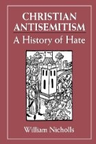 In Christian Antisemitism: A History of Hate, Professor William Nicholls, a former minister in the Anglican Church and the founder of the Department of Religious Studies at the University of British Columbia, presents his stunning research, stating that Christian teaching is primarily responsible for antisemitism.