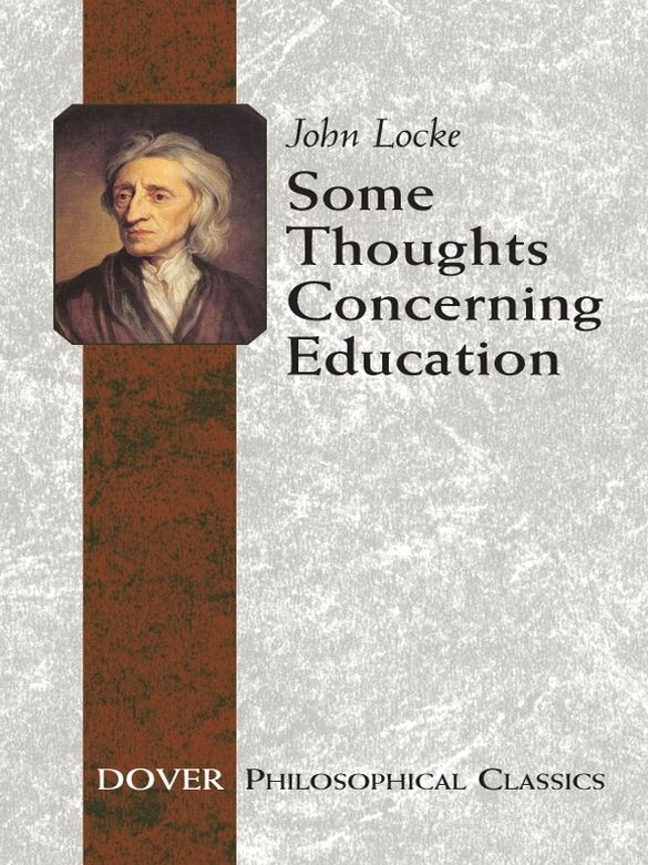 john locke essay some thoughts concerning education John locke the only fence against the world is a some thoughts concerning education john locke quotes an essay concerning human.