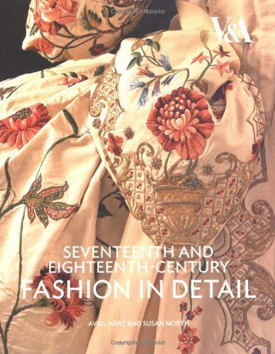 Seventeenth and Eighteenth-Century Fashion in Detail: The 17th and 18th Centuries by Avril Hart
