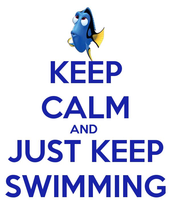 Found on keepcalm-o-matic co ukDory Just Keep Swimming