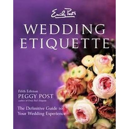 Wedding Gift Etiquette Not Attending Emily Post : Emily Post Wedding Etiquette - Every Bride-To-Be Needs To Read This ...