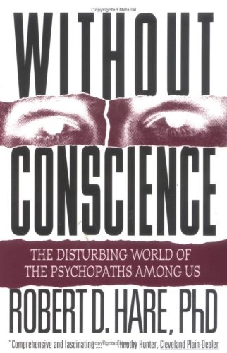 without conscience the world of psychopaths Without conscience: the disturbing world of the psychopaths among us by robert d hare, phd starting at $149 without conscience: the disturbing world of the.