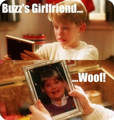 Home alone buzz your girlfriend woof humor pinterest