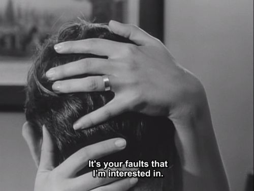 """""""It's your faults that I'm interested in"""" 