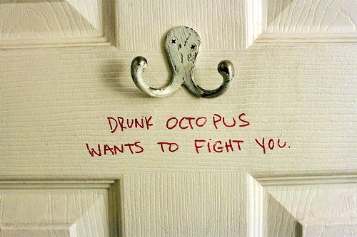 Drunk octopus want to fight you. LOL!