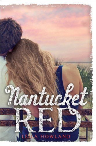 Nantucket Red by Leila Howland | Nantucket Blue, BK#2 | Publisher: Disney-Hyperion | Publication Date: May 13, 2014 | http://leilasnotebook.tumblr.com | #YA Contemporary Romance