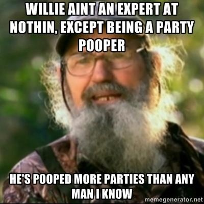 Willie ain't no expert at nothin, except being a party pooper. He's