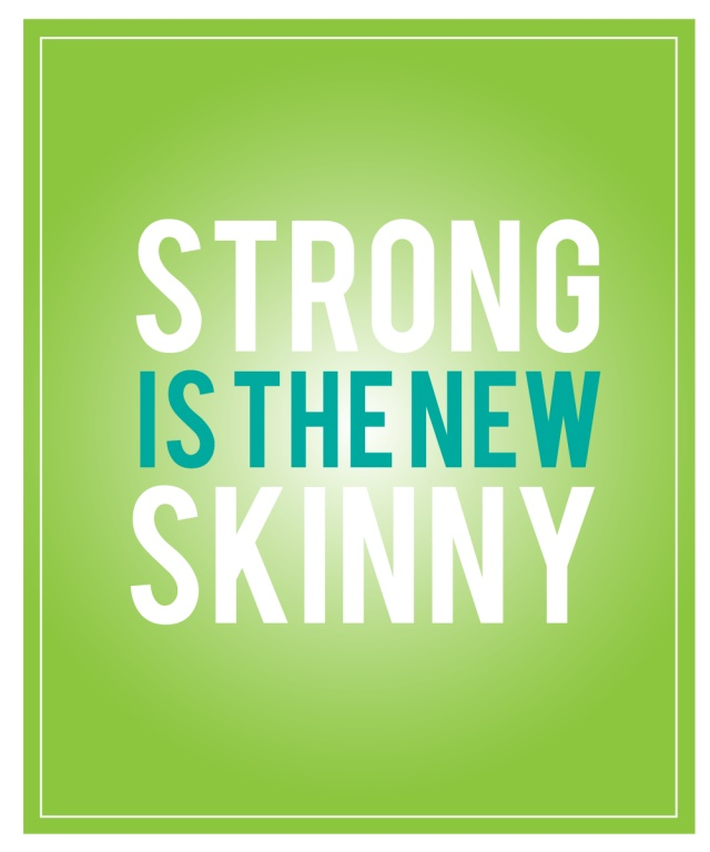 strong is the new skinny. awesome.