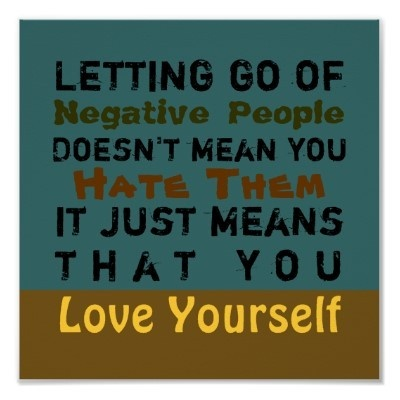 Love yourself enough to let negative people go...