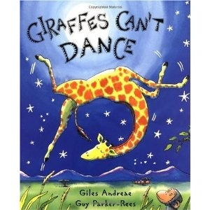 By Giles Andreae: Giraffes Can't Dance