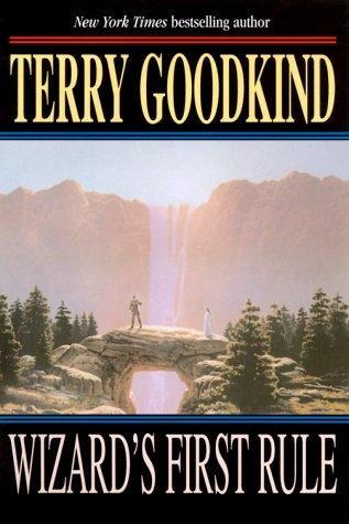 The Sword of Truth: Book 1: Wizard's First Rule - By Terry Goodkind