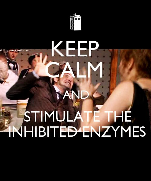 """""""Something's inhibiting my enzymes."""""""