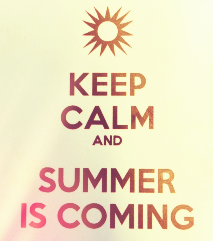 ...summer is coming!  Keep calm and...  Pinterest