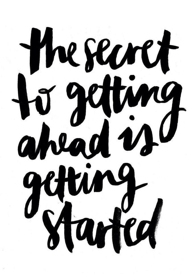 The secret to getting ahead is getting started