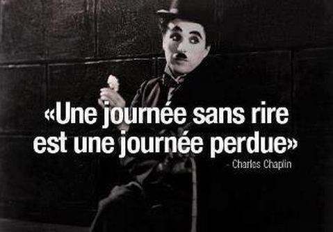 """""""Une journée sans rire est une journée perdue"""" - Charlie Chaplin"""