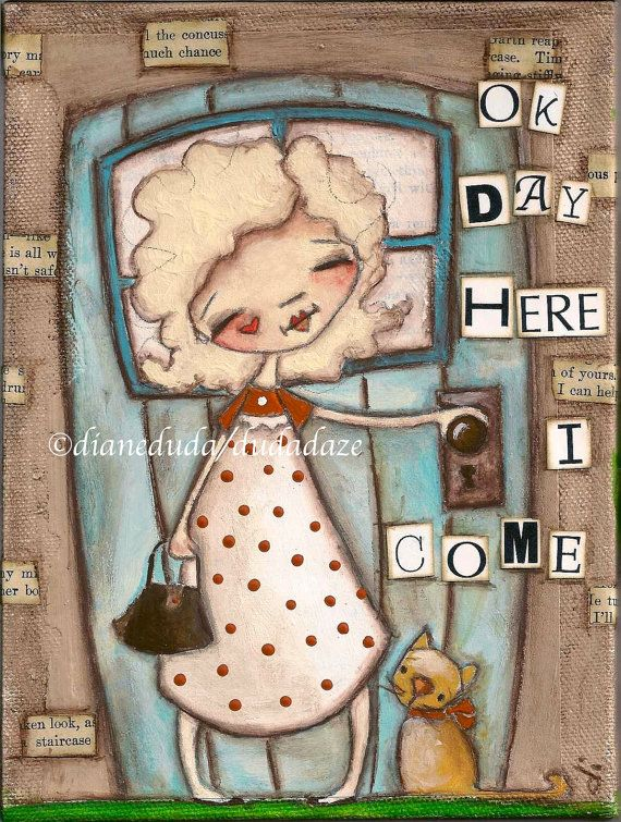 """A new original, """"Here I Come""""  first of a little group of motivational paintings to help get you through the day  ©dianeduda/dudadaze"""