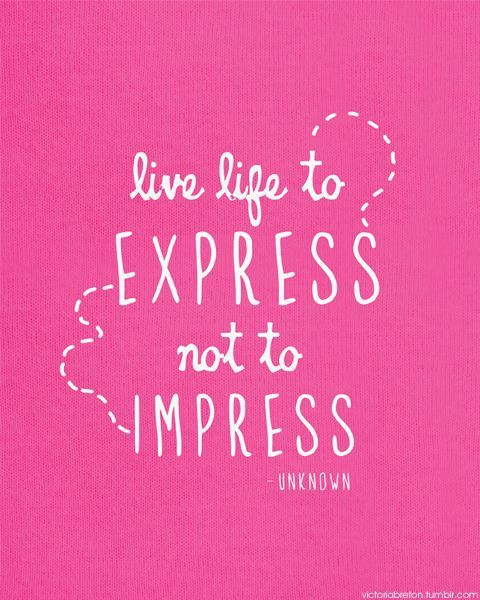 live life to express not to impress quotes pinterest