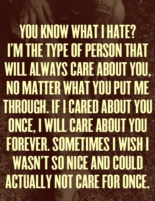 The type of person that will always care about you no matter what