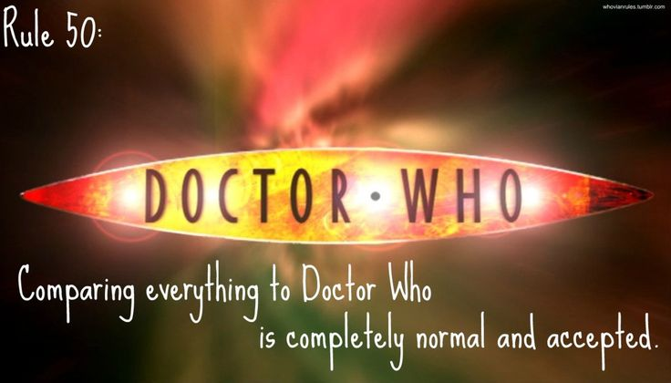 Rule 50: Comparing everything to Doctor Who is completely normal and accepted.