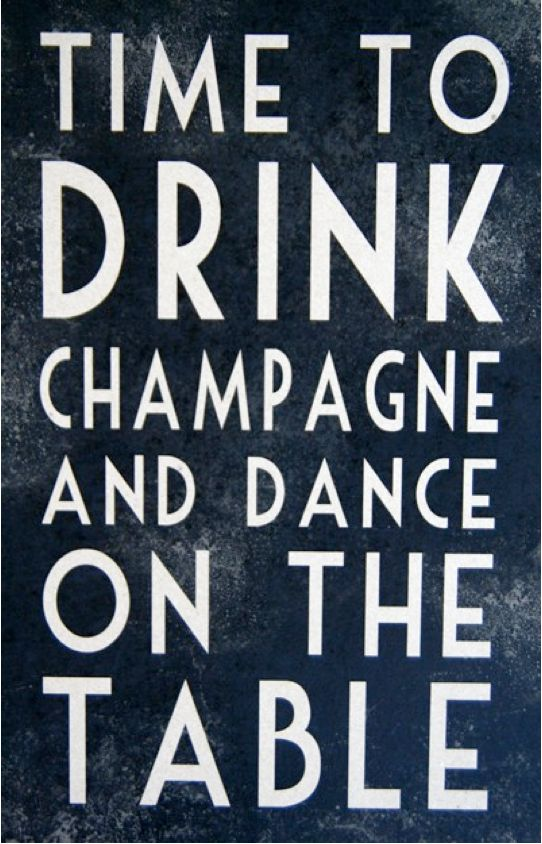 Time to drink champagne and dance.