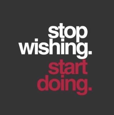 Stop Wishing. Start Doning!