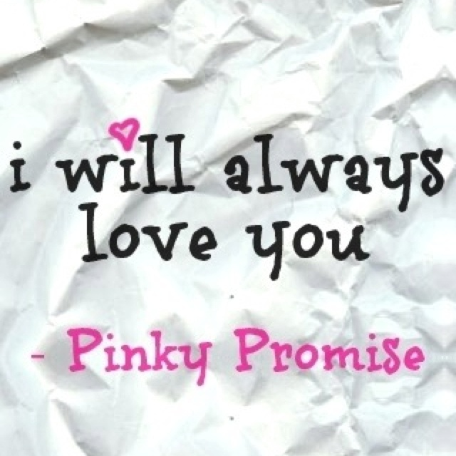 I Swear I Love You Quotes : Pinky Promise mushy stuff =) Pinterest