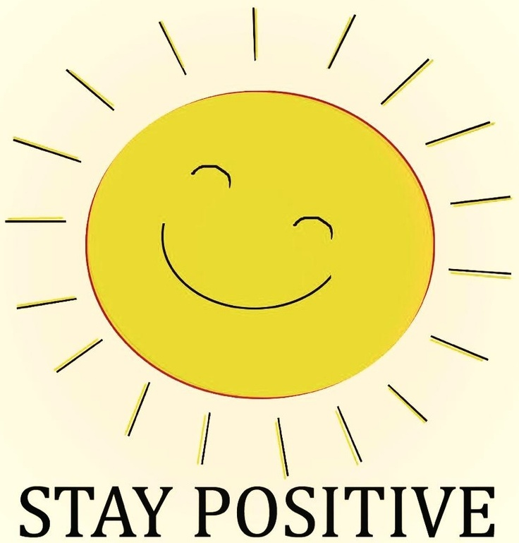printing this out and pasting it above my desk at work - STAY POSITIVE ...