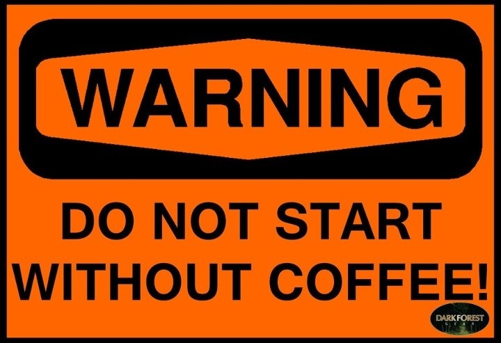 Funny Warning Meme : Warning do not start without coffee signs memes and