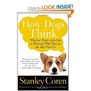 """How Dogs Think: What the World Looks Like to Them and Why They Act the Way They Do,"" by Stanley Coren"